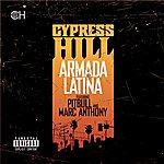 Cypress Hill Armada Latina (Feat. Marc Anthony And Pitbull) (2-Track Single) (Parental Advisory)