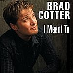 Brad Cotter I Meant To (Single)