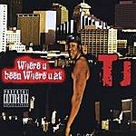 T.J. Where U Been, Where U At