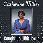 Catherine Miller Caught Up With Jesus