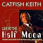 Catfish Keith Live At The Half Moon