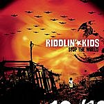 Riddlin' Kids Stop The World