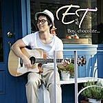 E.T. Boy, Chocolate...