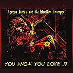 Teresa James You Know You Love It