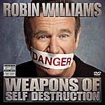 Robin Williams Weapons Of Self Destruction (Parental Advisory)