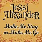 Jessi Alexander Make Me Stay Or Make Me Go (Single)