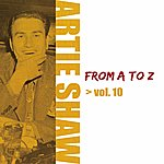 Artie Shaw Artie Shaw From A To Z Vol.10