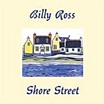 Billy Ross Shore Street
