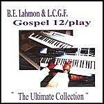 B.E. Lahmon Gospel/12 Play (The Ultimate Collection)