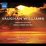 David Hill Vaughan Williams: Dona Nobis Pacem - Sancta Civitas