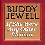 Buddy Jewell If She Were Any Other Woman (Single)