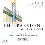Tom Fettke The Passion Of His Love