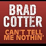 Brad Cotter Can't Tell Me Nothin' (Single)
