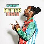 Jammer Better Than (Remixes)
