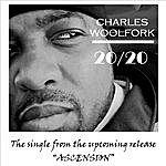 Charles Woolfork 20/20 - From The Upcoming CD Ascension (Single)