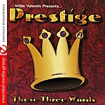 Prestige These Three Words (Digitally Remastered)