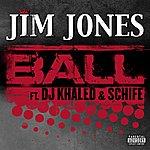 Jim Jones Ball (Feat. DJ Khaled & Schife) (Single) (Parental Advisory)