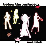 Below Tha Surface Bad Chick - Single