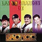 Bronco Los 30 Grandes De Bronco