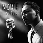 Noble My Friend