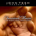 John Tesh Classical Music For Babies (And Their Moms)