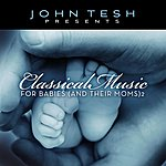 John Tesh Classical Music For Babies (And Their Moms) Vol. 2