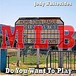 Jody Whitesides Do You Want To Play (Mlb Mixes)