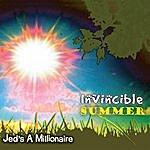 Jed's A Millionaire Invincible Summer