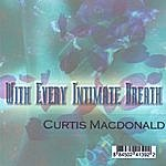 Curtis MacDonald With Every Intimate Breath