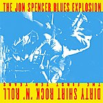 The Jon Spencer Blues Explosion Dirty Shirt Rock 'n' Roll: The First Ten Years