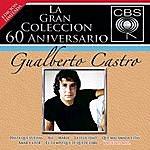 Gualberto Castro La Gran Coleccion Del 60 Aniversario Cbs - Gualberto Castro