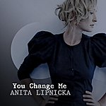 Anita Lipnicka You Change Me (Single)