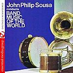 John Philip Sousa John Philip Sousa Conducts Band Music Of The World (Digitally Remastered)