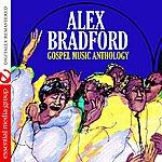 Alex Bradford Gospel Music Anthology: Alex Bradford (Digitally Remastered)