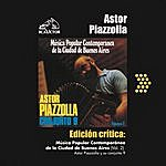 Astor Piazzolla Edición Crítica: Música Popular Contemporanea De La Ciudad De Buenos Aires Vol.2