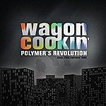 Wagon Cookin' Polymer's Revolution