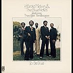 Harold Melvin & The Blue Notes To Be True