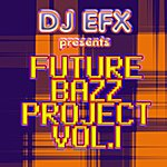 DJ EFX Future Bazz Project, Vol. 1