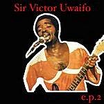 Sir Victor Uwaifo Sir Victor Uwaifo EP 2
