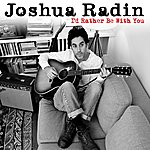 Joshua Radin I'd Rather Be With You (Radio Edit)