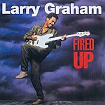 Larry Graham Fired Up