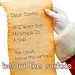 Below Tha Surface All I Want For Christmas Is A Job - Single