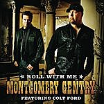 Montgomery Gentry Roll With Me (Featuring Colt Ford)(Single)