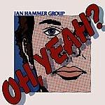 Jan Hammer Oh, Yeah?