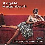 Angela Hagenbach The Way They Make Me Feel