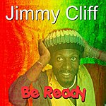 Jimmy Cliff Be Ready