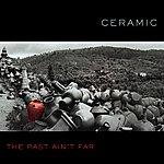 Ceramic The Past Ain't Far