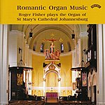 Roger Fisher Romantic Organ Music / St. Mary's Cathedral, Johannesburg