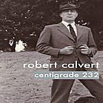Robert Calvert Centigrade 232