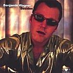 Benjamin Wagner Besides (Volume I)
